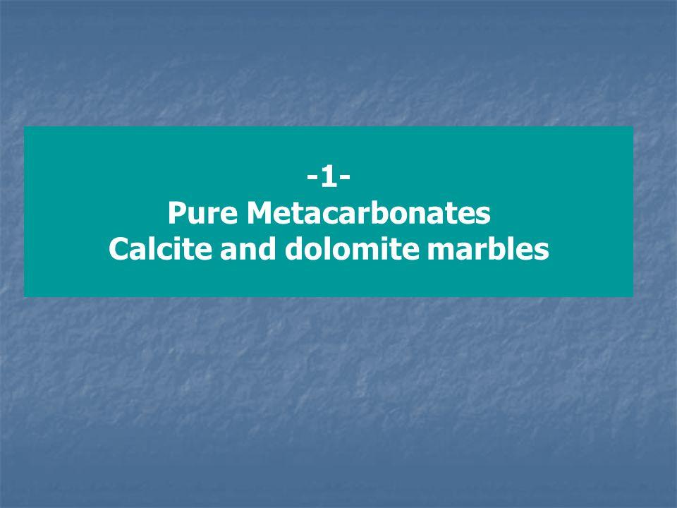 1- Pure Carbonates (Limestone and dolomite) (iii) diopside and/or forsterite in the amphibolite facies tremolite+calcite+quartz = diopside+H 2 O +CO 2 tremolite + dolomite = forsterite + calcite + H 2 O + CO 2 And, (iv) diopside + forsterite at higher grade.