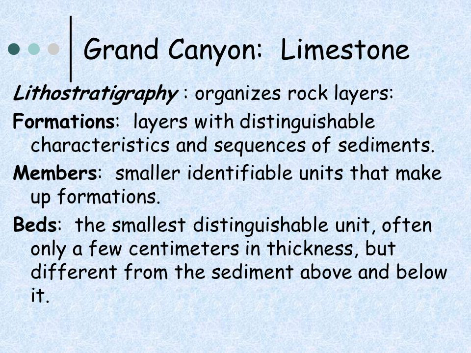 Grand Canyon: Limestone Lithostratigraphy : organizes rock layers: Formations: layers with distinguishable characteristics and sequences of sediments.