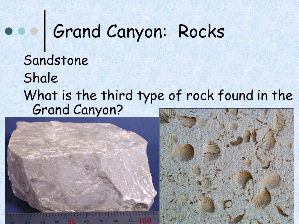 Grand Canyon: Rocks Sandstone Shale What is the third type of rock found in the Grand Canyon?