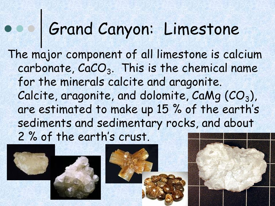 Grand Canyon: Limestone Carbonate minerals can be identified fairly easily because they all break down in acid.