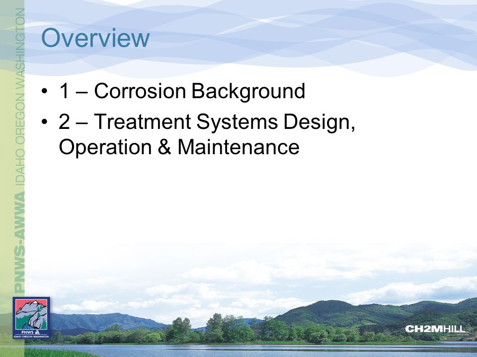 Corrosion Control Purpose –protect public health –improve water quality –extend plumbing equipment –meet regulations