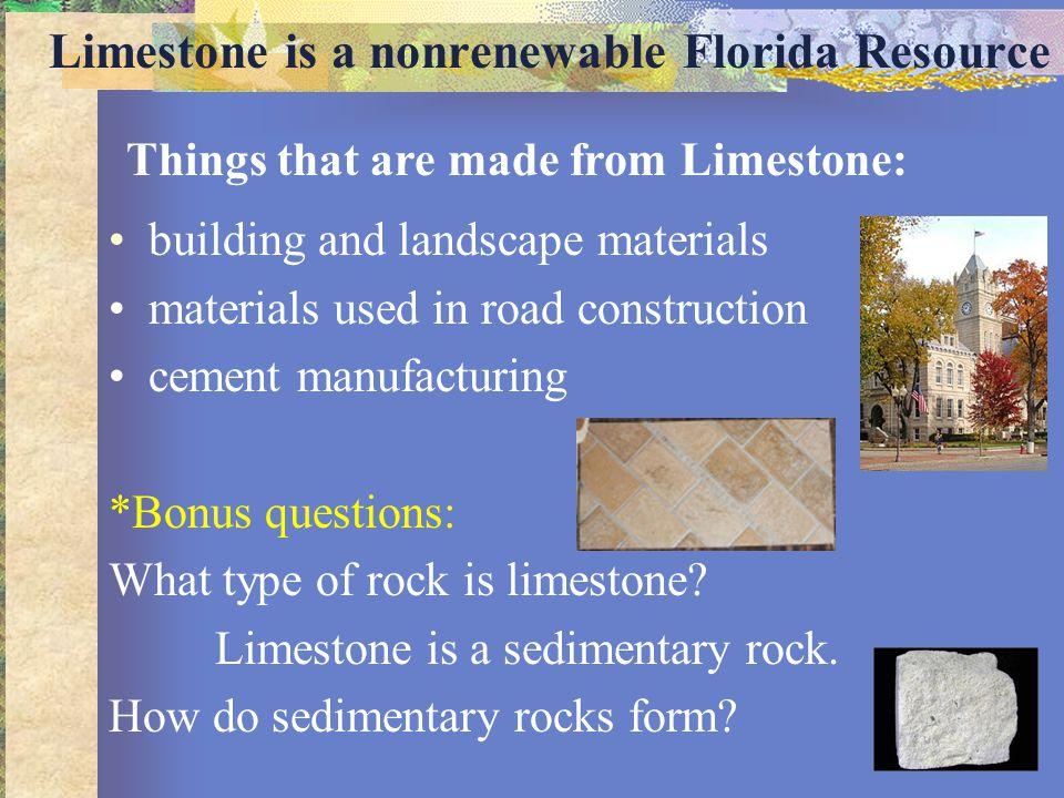 Limestone is a nonrenewable Florida Resource building and landscape materials materials used in road construction cement manufacturing *Bonus question