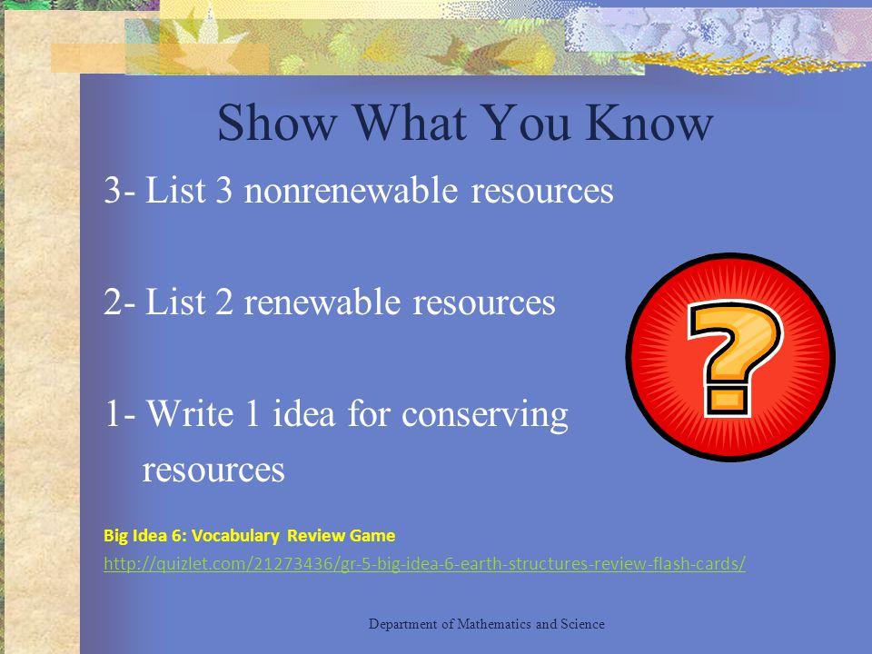 Show What You Know 3- List 3 nonrenewable resources 2- List 2 renewable resources 1- Write 1 idea for conserving resources Big Idea 6: Vocabulary Revi
