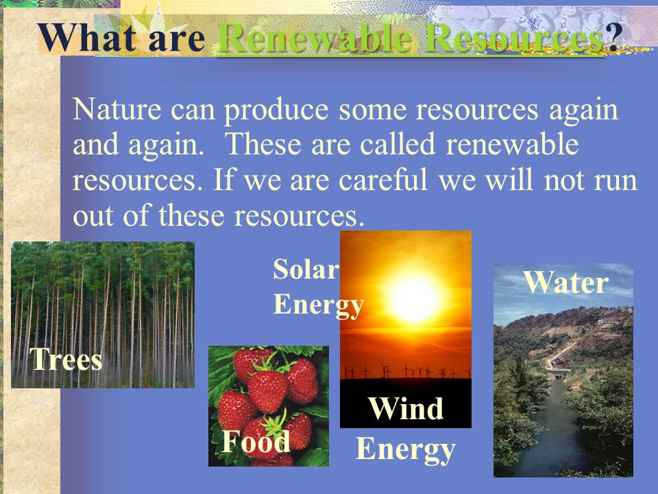 Renewable Resources Renewable Resources What are Renewable Resources?Renewable Resources Nature can produce some resources again and again. These are