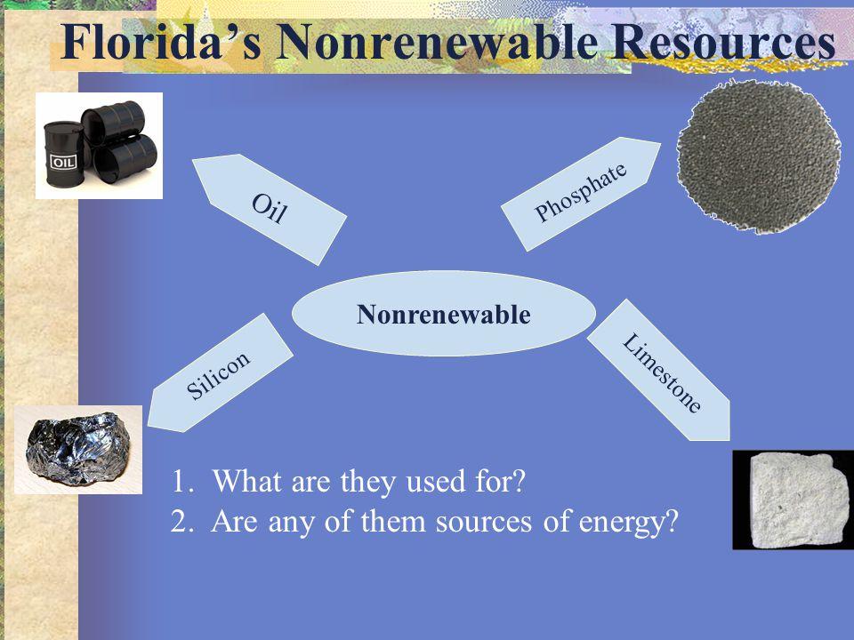 Florida's Nonrenewable Resources Oil Phosphate Limestone Nonrenewable Silicon 1.