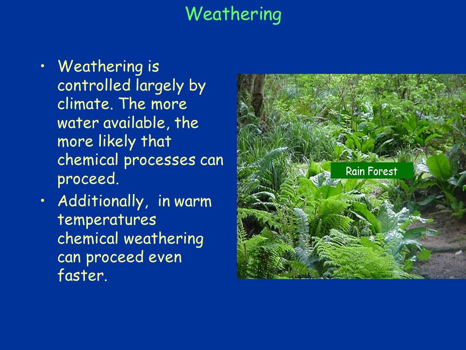 Weathering Weathering is controlled largely by climate.