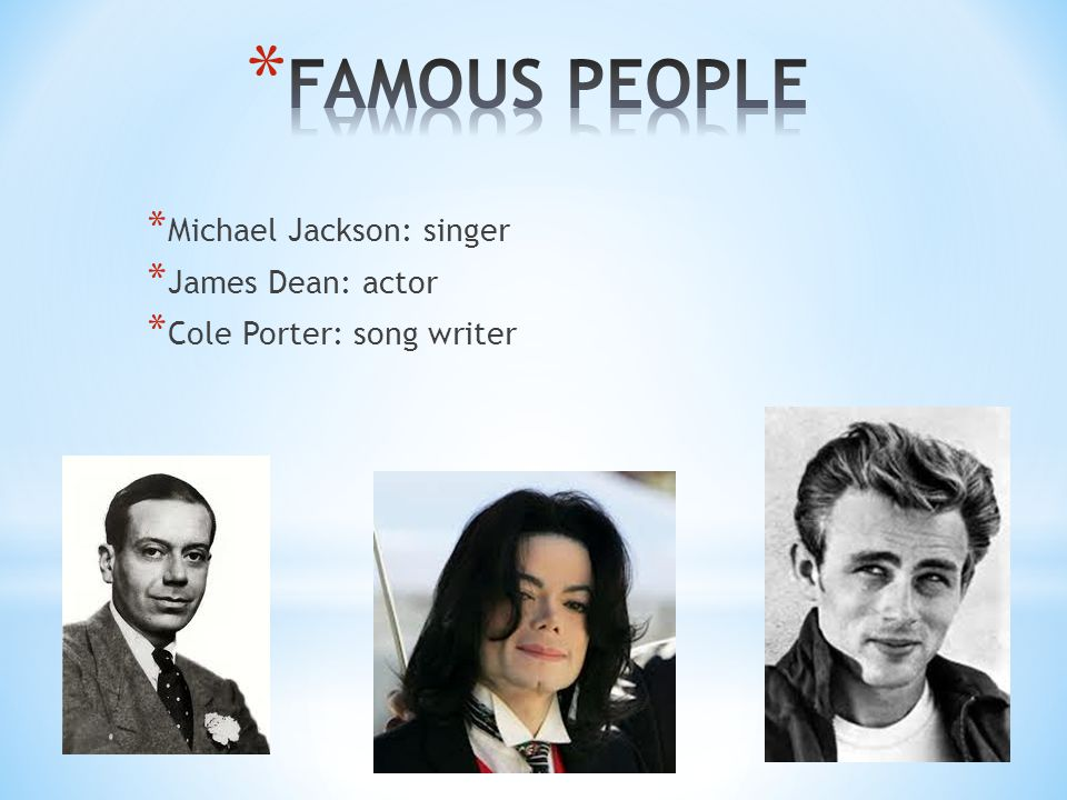 * Michael Jackson: singer * James Dean: actor * Cole Porter: song writer