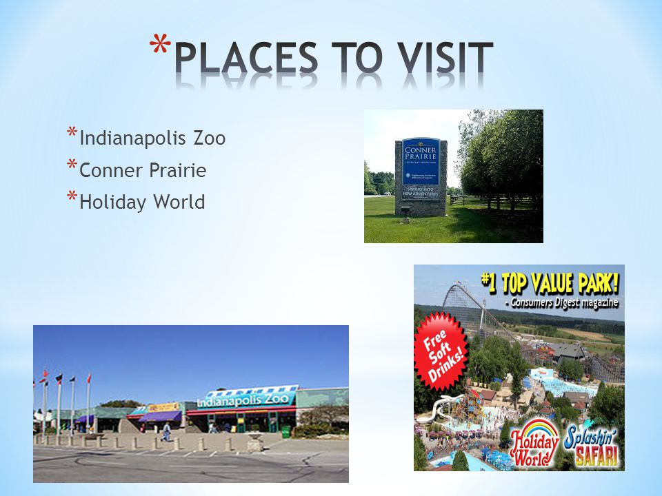 * Indianapolis Zoo * Conner Prairie * Holiday World