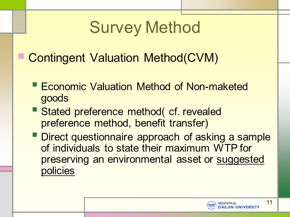 11 Survey Method Contingent Valuation Method(CVM) Economic Valuation Method of Non-maketed goods Stated preference method( cf.