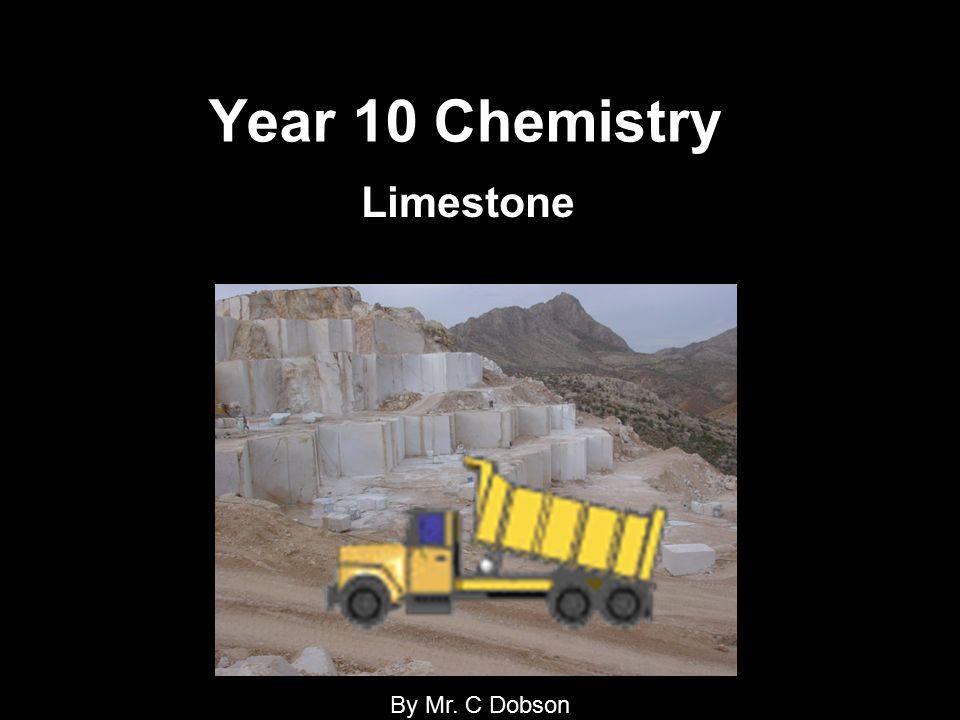 Year 10 Chemistry Limestone By Mr. C Dobson