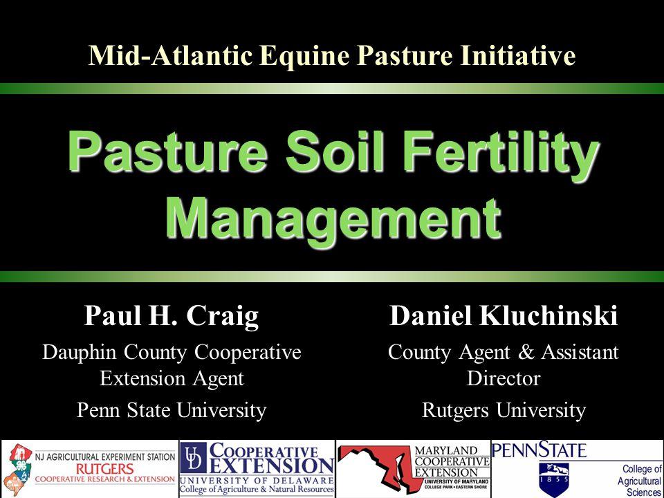 Pasture Soil Fertility Management Daniel Kluchinski County Agent & Assistant Director Rutgers University Mid-Atlantic Equine Pasture Initiative Paul H.