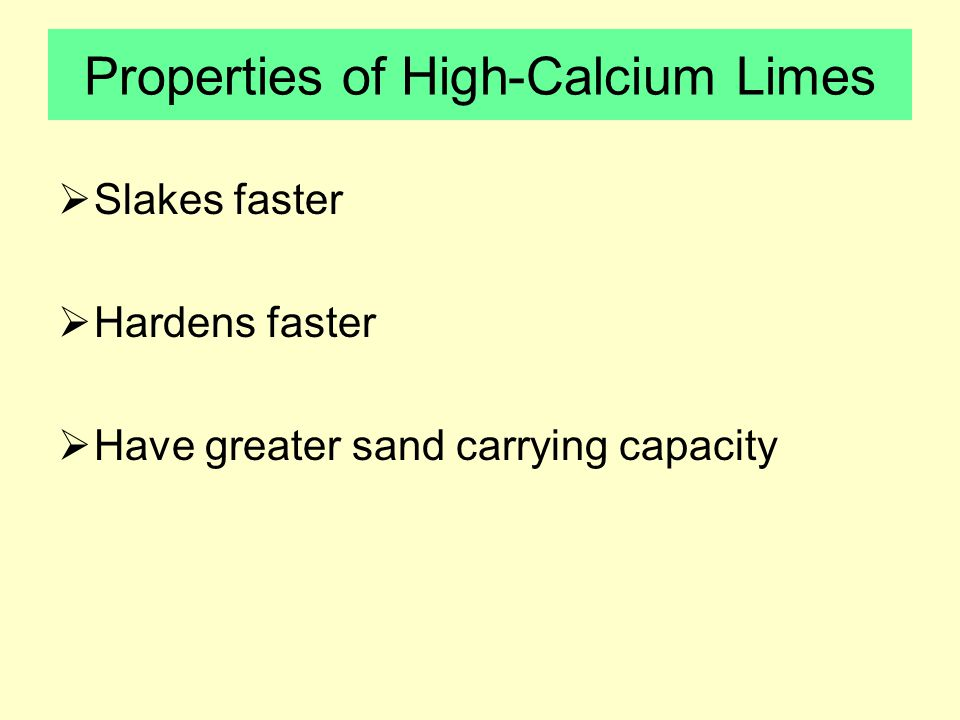 Properties of High-Calcium Limes  Slakes faster  Hardens faster  Have greater sand carrying capacity
