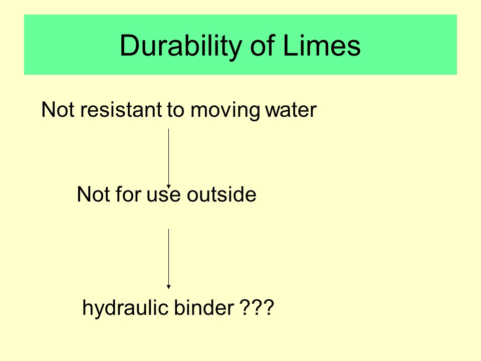 Not resistant to moving water Not for use outside hydraulic binder Durability of Limes