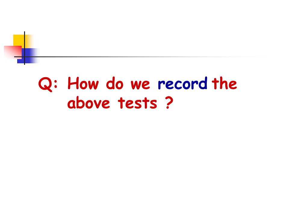Q:How do we recordthe above tests ?