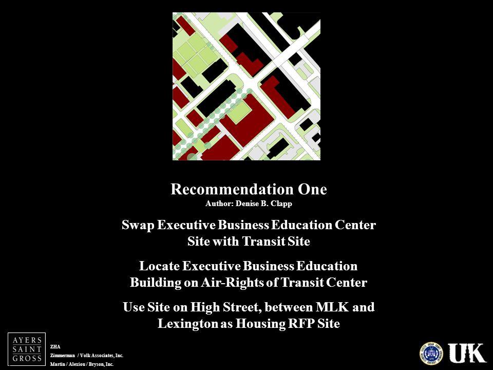 ZHA Zimmerman / Volk Associates, Inc. Martin / Alexiou / Bryson, Inc. Recommendation One Author: Denise B. Clapp Swap Executive Business Education Cen