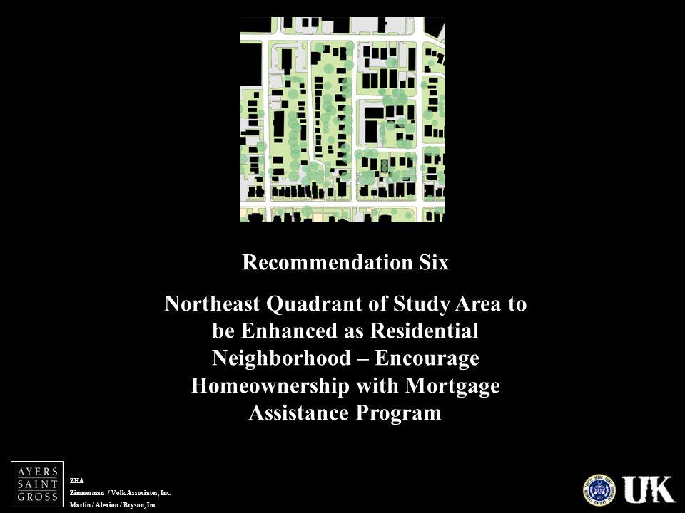 ZHA Zimmerman / Volk Associates, Inc. Martin / Alexiou / Bryson, Inc. Recommendation Six Northeast Quadrant of Study Area to be Enhanced as Residentia