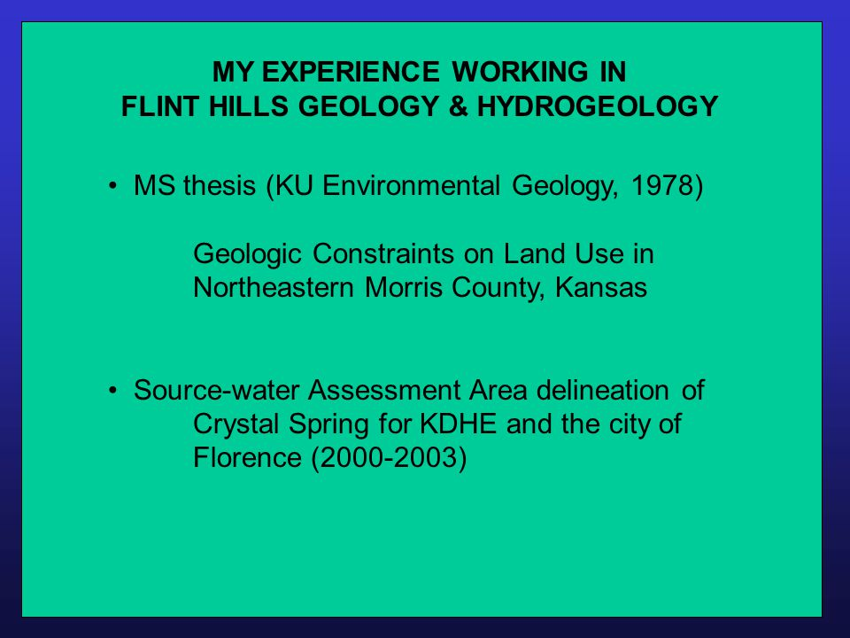 MY EXPERIENCE WORKING IN FLINT HILLS GEOLOGY & HYDROGEOLOGY MS thesis (KU Environmental Geology, 1978) Geologic Constraints on Land Use in Northeaster