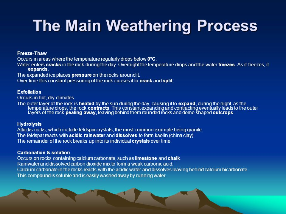The Main Weathering Process The Main Weathering Process Freeze-Thaw Occurs in areas where the temperature regularly drops below 0°C.