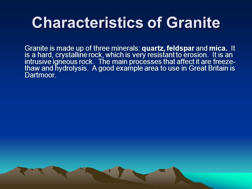 Characteristics of Granite Granite is made up of three minerals: quartz, feldspar and mica.