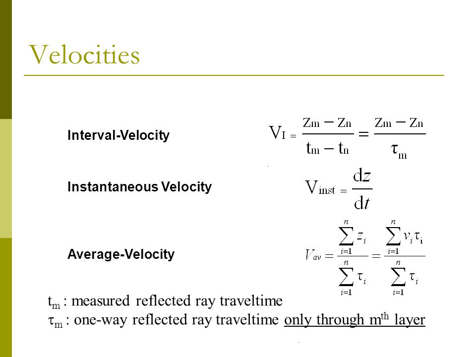 Interval-Velocity Instantaneous Velocity Average-Velocity Velocities t m : measured reflected ray traveltime  m : one-way reflected ray traveltime only through m th layer
