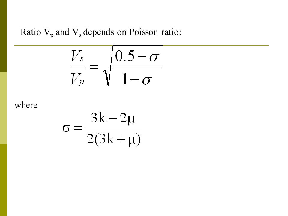 Ratio V p and V s depends on Poisson ratio: where
