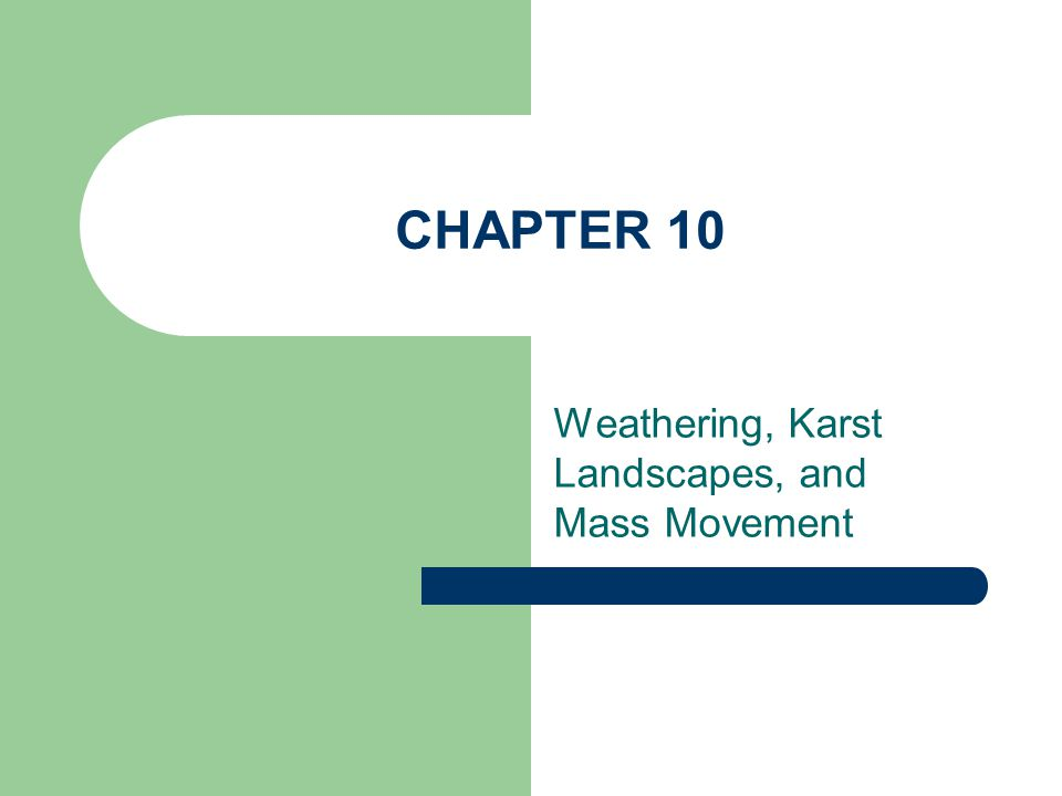 CHAPTER 10 Weathering, Karst Landscapes, and Mass Movement