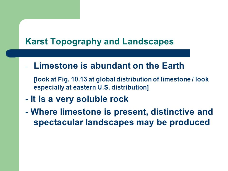 Karst Topography and Landscapes - Limestone is abundant on the Earth [look at Fig.