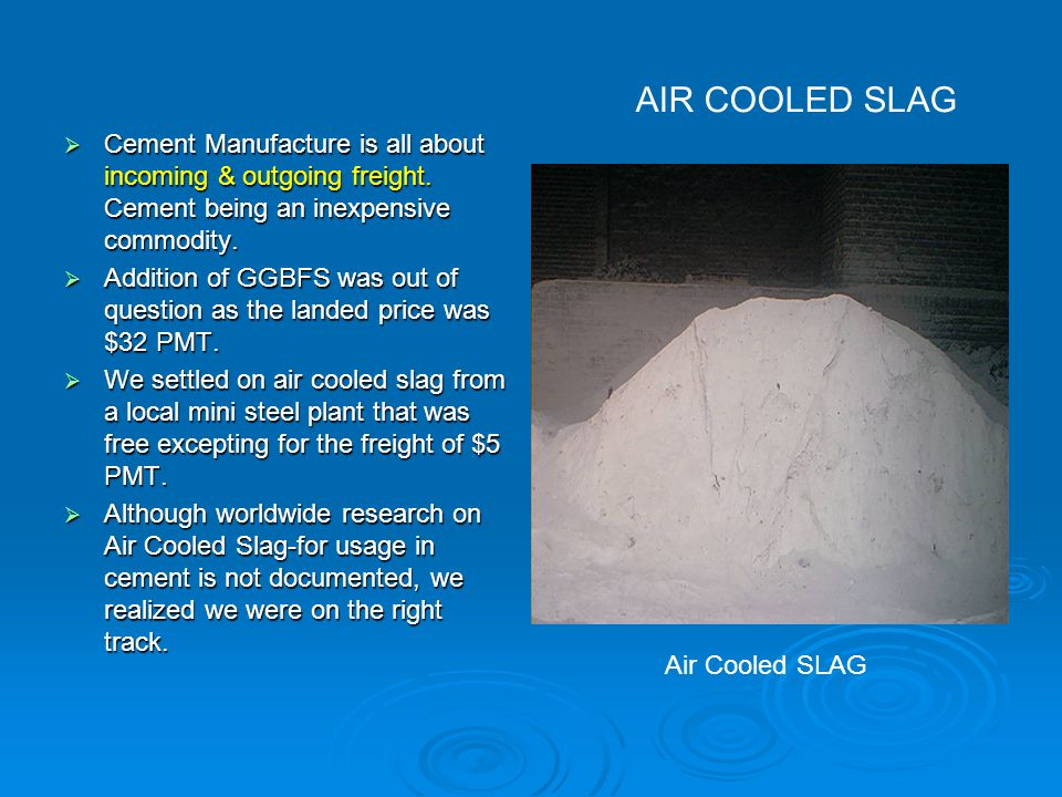  Cement Manufacture is all about incoming & outgoing freight. Cement being an inexpensive commodity.  Addition of GGBFS was out of question as the l