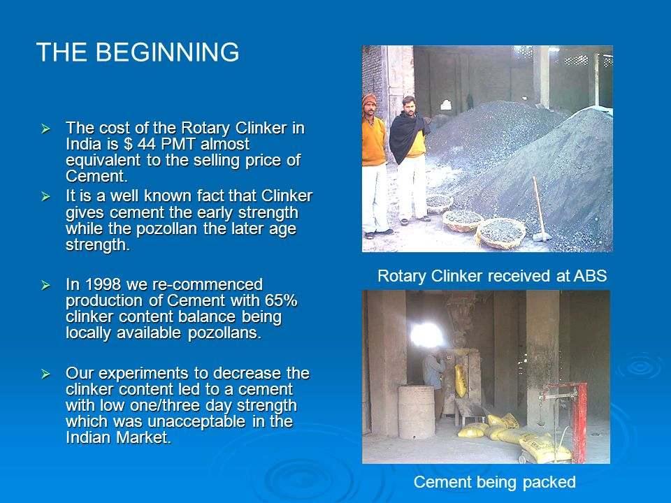  The cost of the Rotary Clinker in India is $ 44 PMT almost equivalent to the selling price of Cement.  It is a well known fact that Clinker gives c