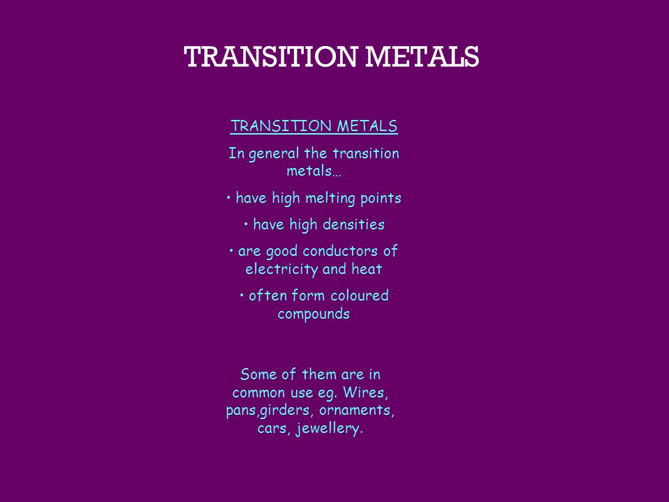 TRANSITION METALS In general the transition metals… have high melting points have high densities are good conductors of electricity and heat often for