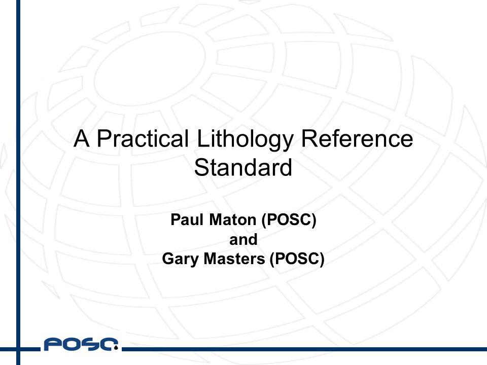 A Practical Lithology Reference Standard Paul Maton (POSC) and Gary Masters (POSC)