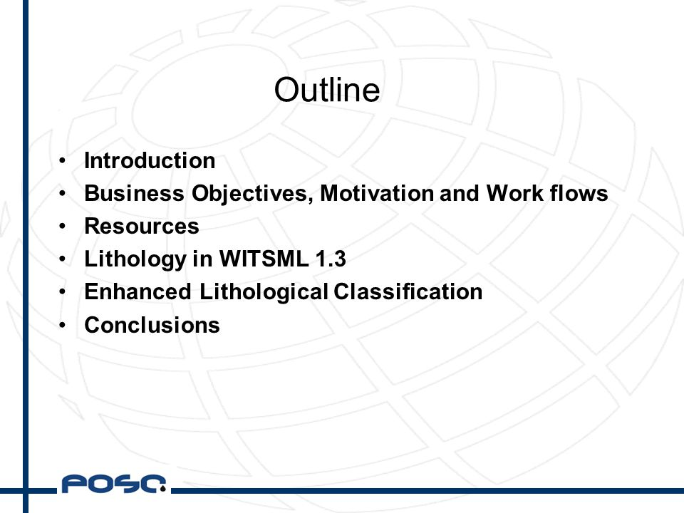 Outline Introduction Business Objectives, Motivation and Work flows Resources Lithology in WITSML 1.3 Enhanced Lithological Classification Conclusions