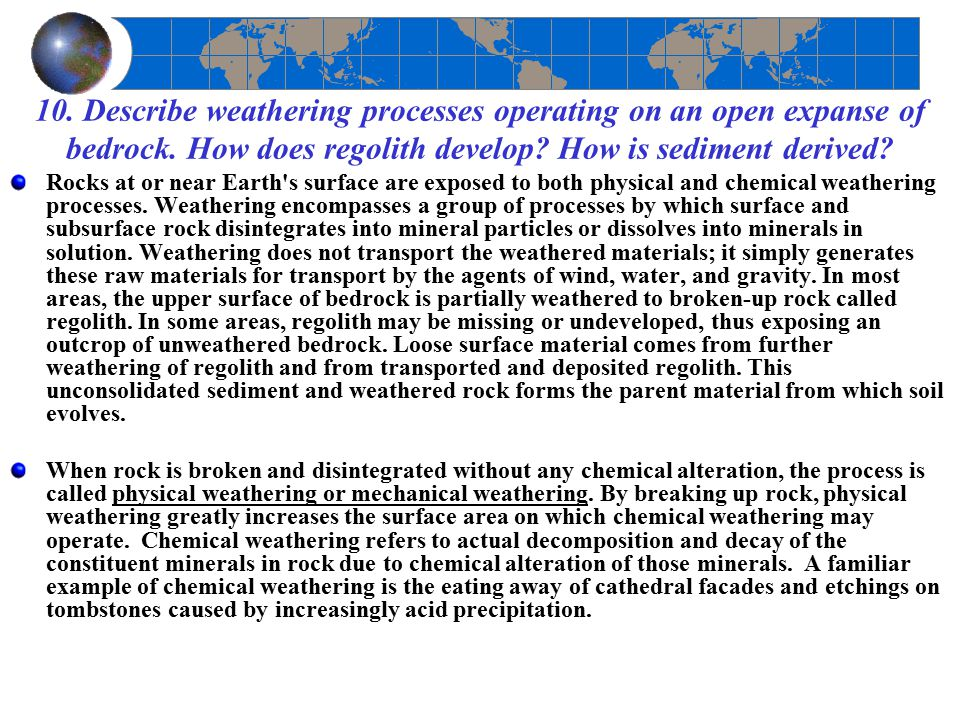 10. Describe weathering processes operating on an open expanse of bedrock. How does regolith develop? How is sediment derived? Rocks at or near Earth'