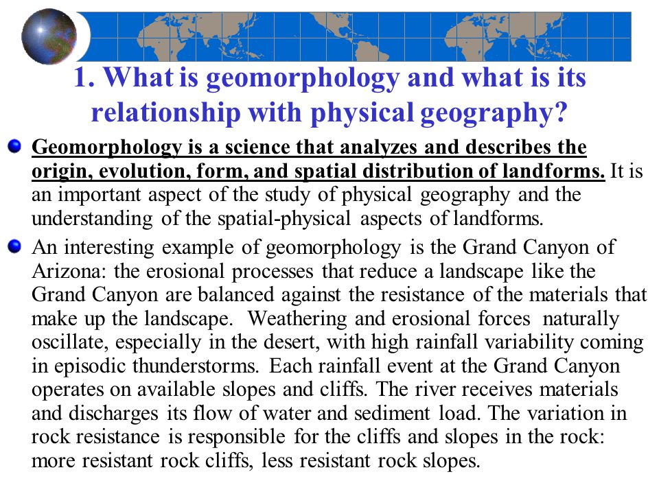 1. What is geomorphology and what is its relationship with physical geography? Geomorphology is a science that analyzes and describes the origin, evol