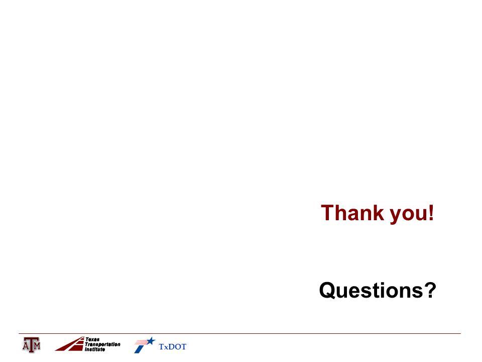 Thank you! Questions? TxDOT