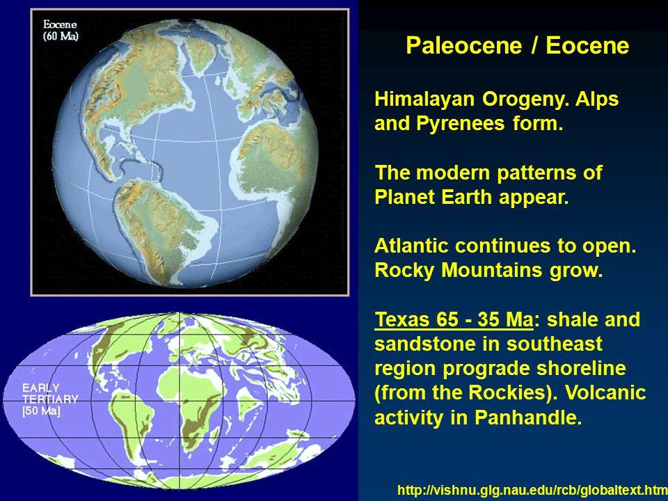 Paleocene / Eocene Himalayan Orogeny. Alps and Pyrenees form.