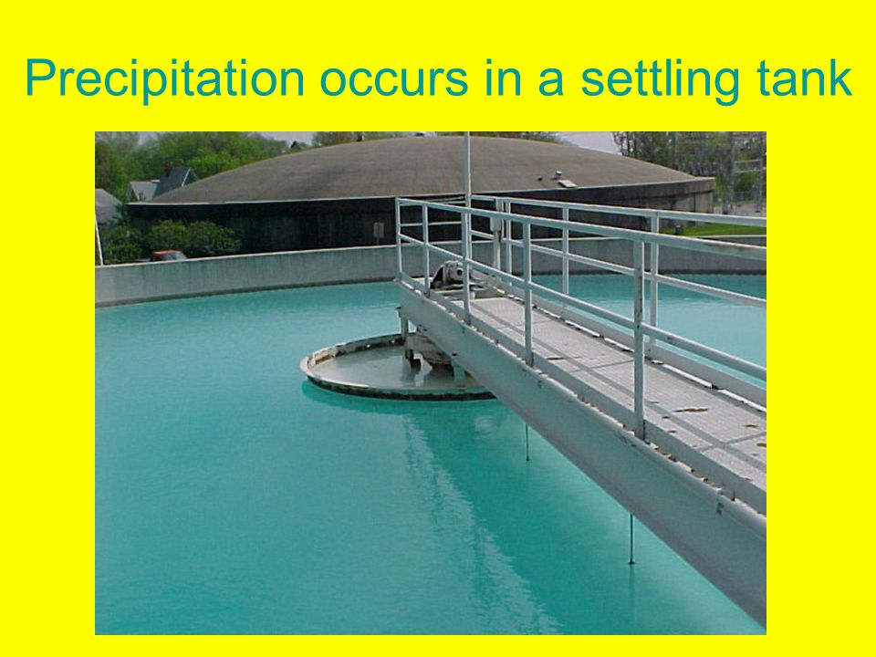 Precipitation occurs in a settling tank