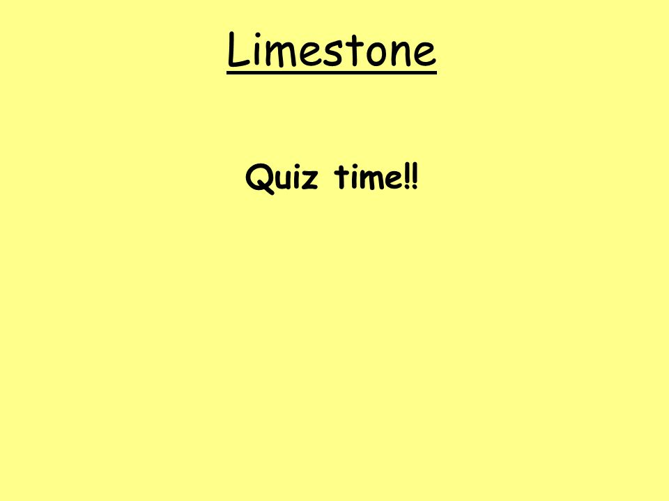 Limestone Quiz time!!
