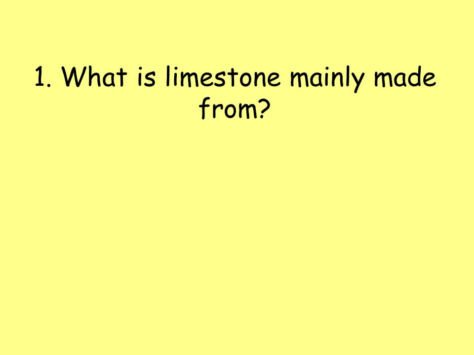 1. What is limestone mainly made from