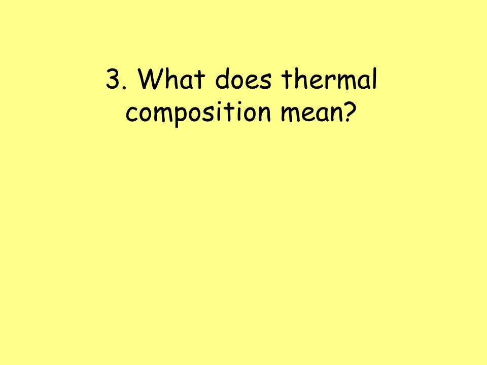 3. What does thermal composition mean
