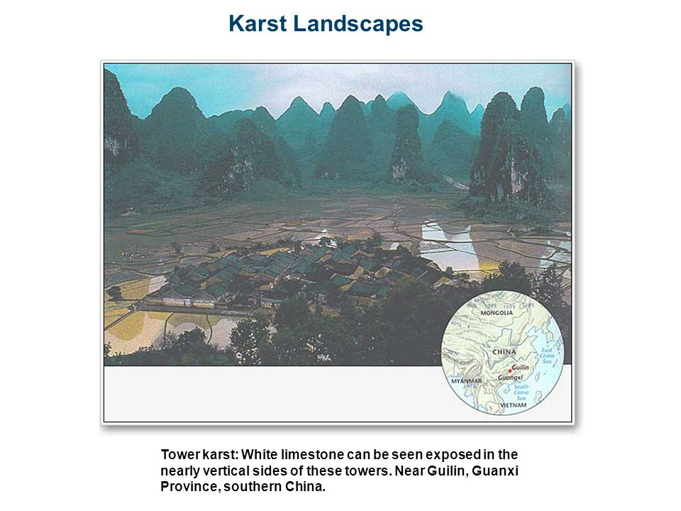 Karst Landscapes Tower karst: White limestone can be seen exposed in the nearly vertical sides of these towers. Near Guilin, Guanxi Province, southern