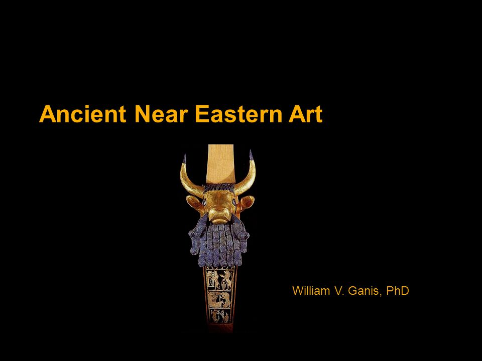 Ancient Near Eastern Art William V. Ganis, PhD