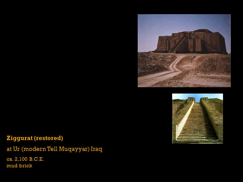 Ziggurat (restored) at Ur (modern Tell Muqayyar) Iraq ca. 2,100 B.C.E. mud brick
