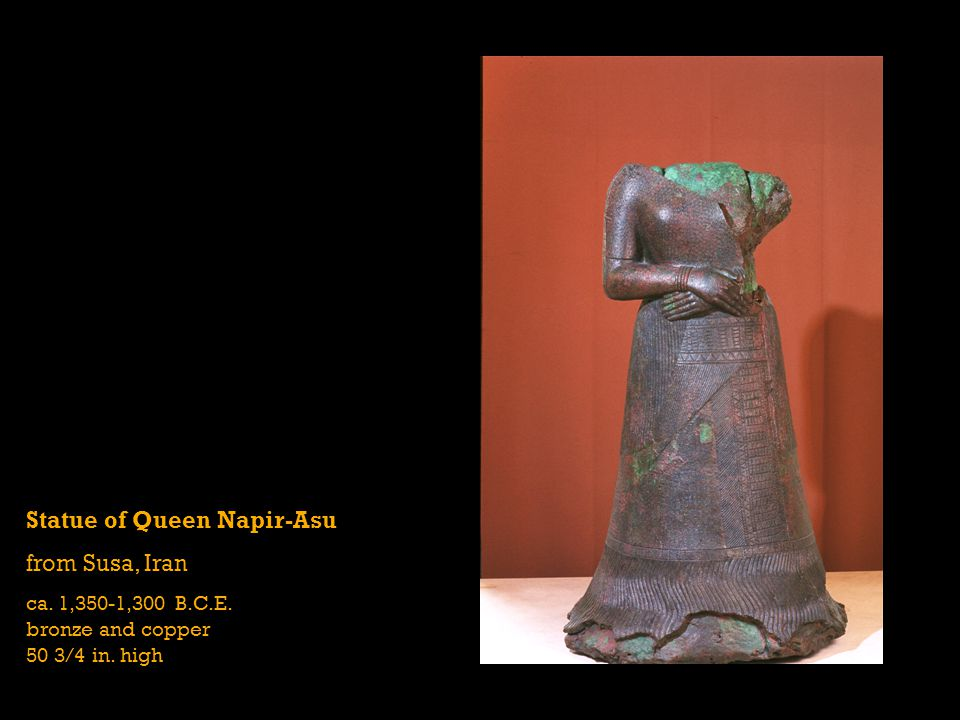Statue of Queen Napir-Asu from Susa, Iran ca. 1,350-1,300 B.C.E. bronze and copper 50 3/4 in. high