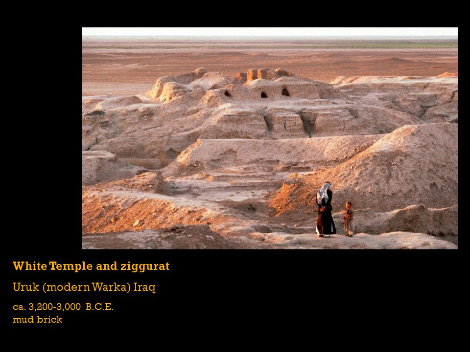 White Temple and ziggurat Uruk (modern Warka) Iraq ca. 3,200-3,000 B.C.E. mud brick