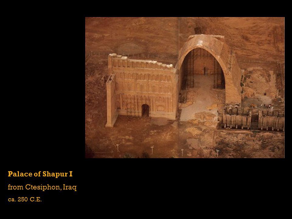 Palace of Shapur I from Ctesiphon, Iraq ca. 250 C.E.