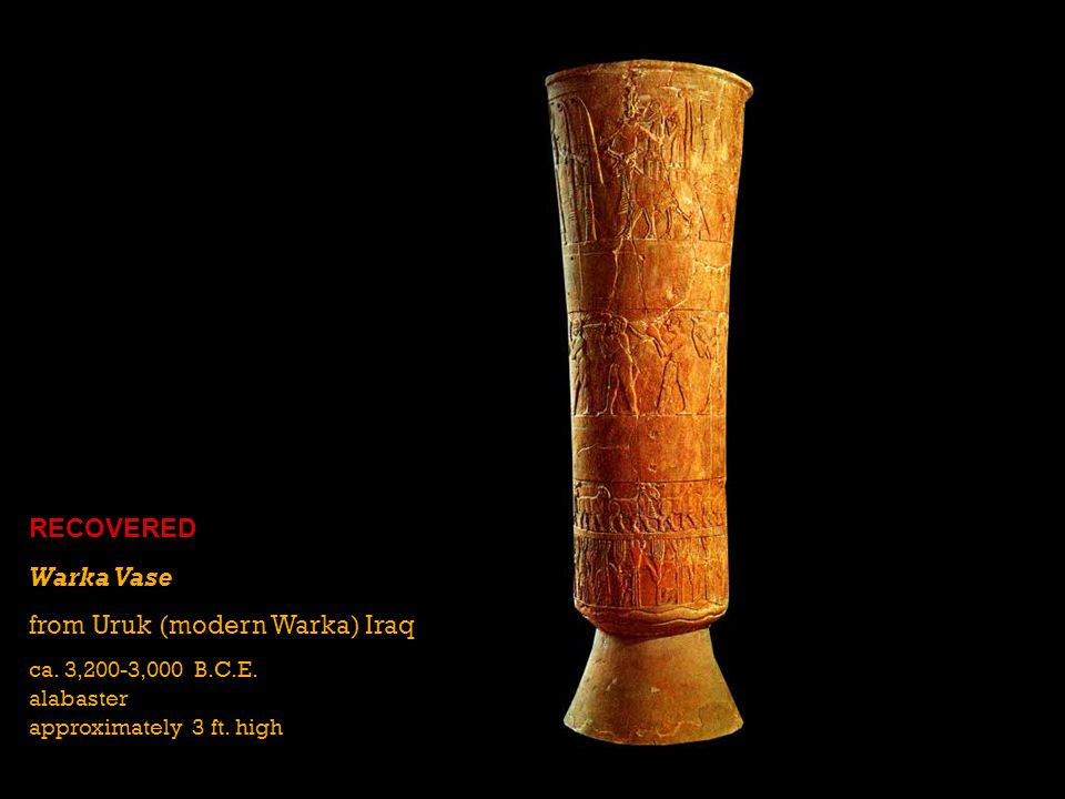 Warka Vase from Uruk (modern Warka) Iraq ca. 3,200-3,000 B.C.E. alabaster approximately 3 ft. high RECOVERED