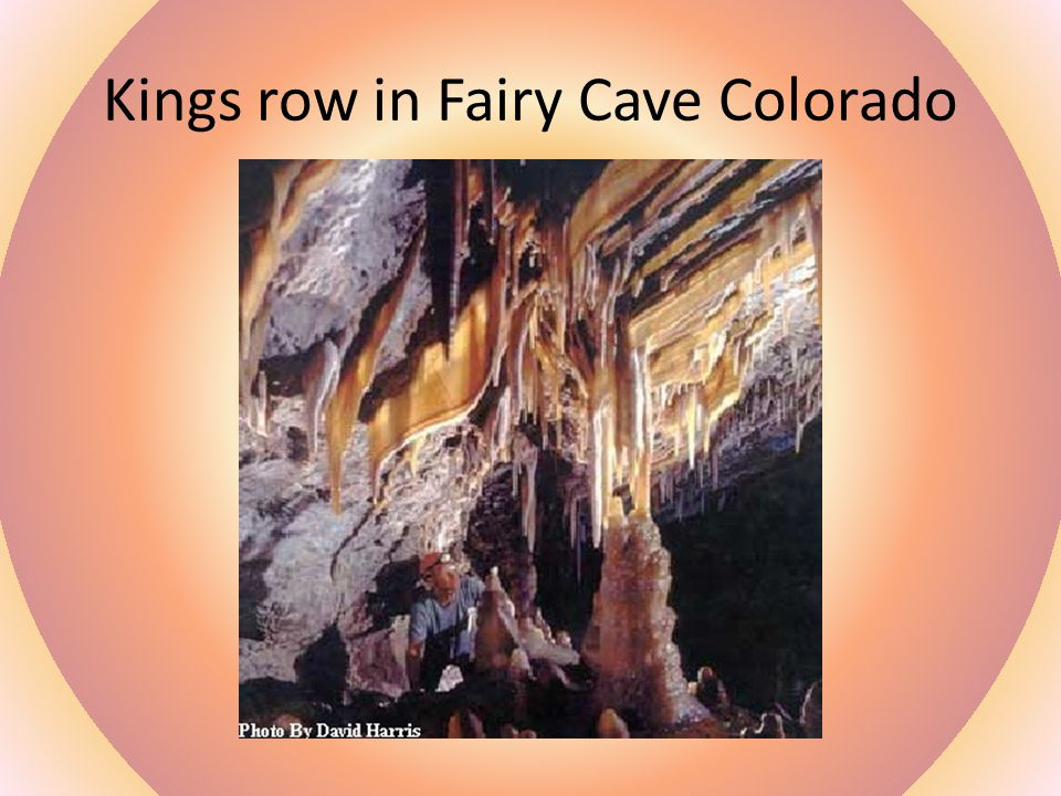 Kings row in Fairy Cave Colorado