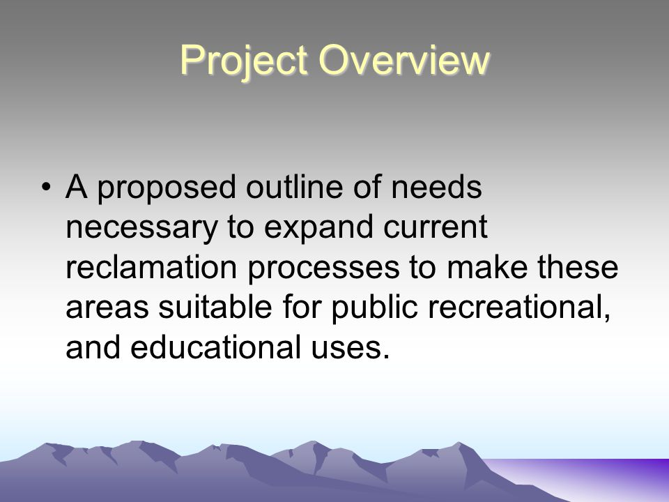 A proposed outline of needs necessary to expand current reclamation processes to make these areas suitable for public recreational, and educational uses.