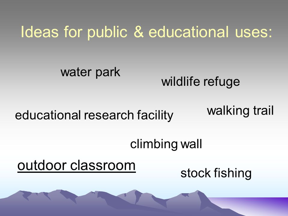 Ideas for public & educational uses: outdoor classroom walking trail water park climbing wall stock fishing wildlife refuge educational research facility